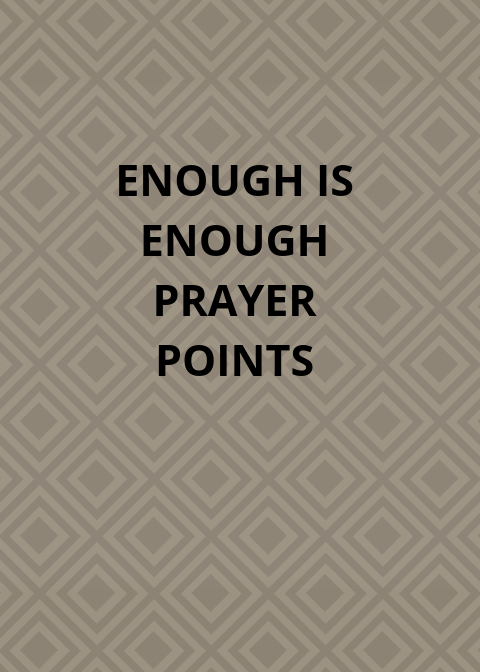 100 Enough Is Enough Prayer Points | PRAYER POINTS