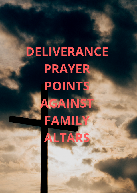 20 Deliverance Prayer Points Against Family Altars | PRAYER POINTS