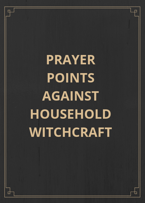 50 Powerful Prayer Points Against Household Witchcraft   PRAYER POINTS