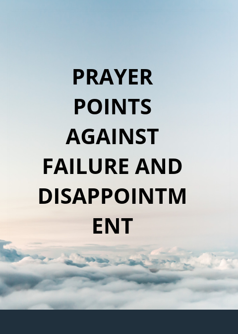 100 Prayer Points Against Failure And Disappointment | PRAYER POINTS