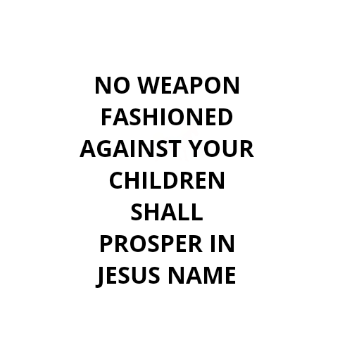 Deliverance Prayers For Our children's Protection   PRAYER POINTS