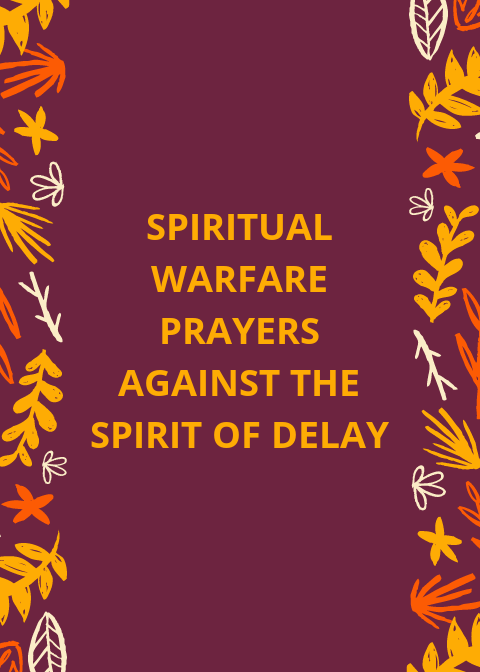 20 Spiritual warfare prayers against spirit of delay and frustration