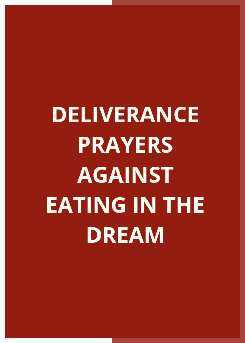 Deliverance Prayer Against Eating In The Dream | PRAYER POINTS