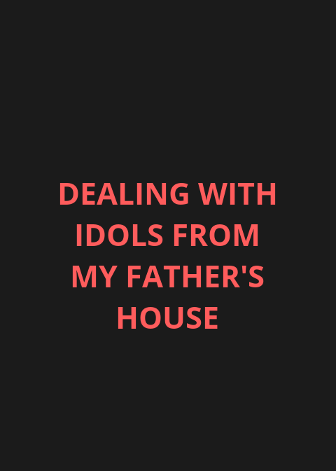 Prayer points against idols of my fathers house