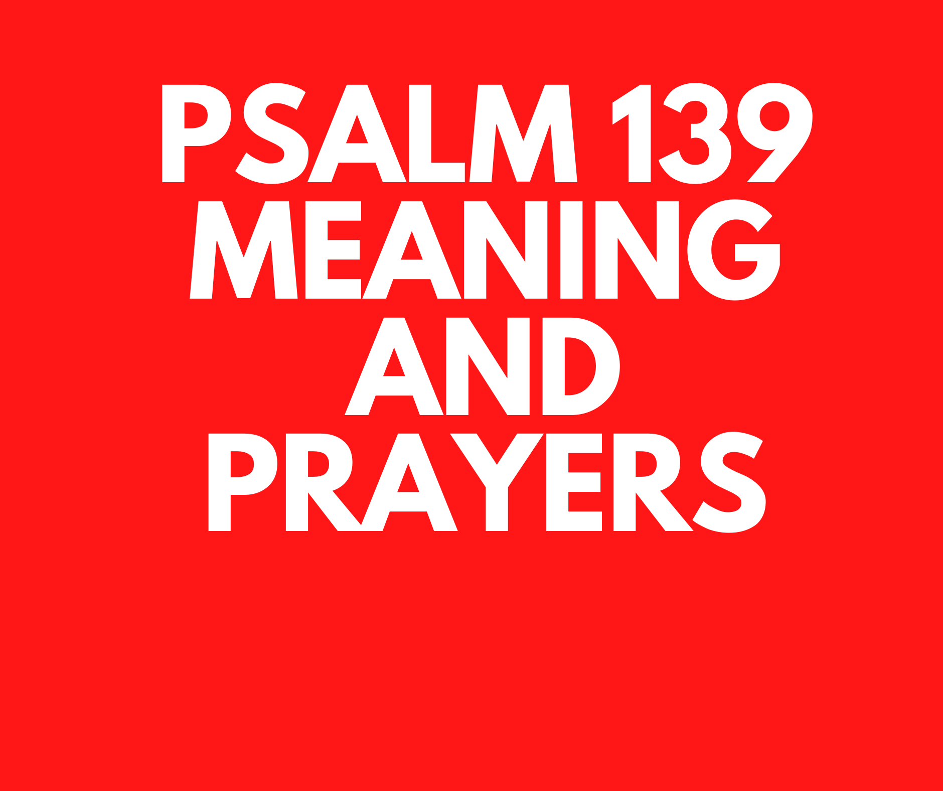 Psalm 139 Meaning Verse By Verse PRAYER POINTS